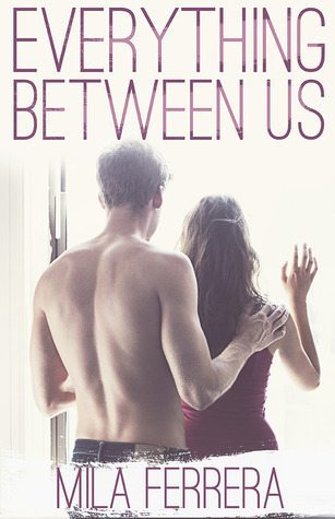 Everything Between Us by Mila Ferrera