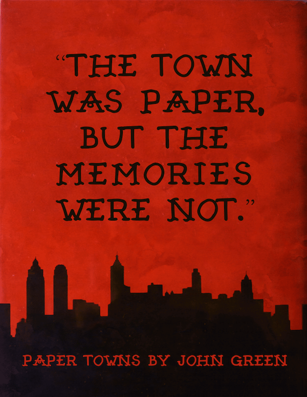 paper towns by john green quote - town was paper but the memories were not