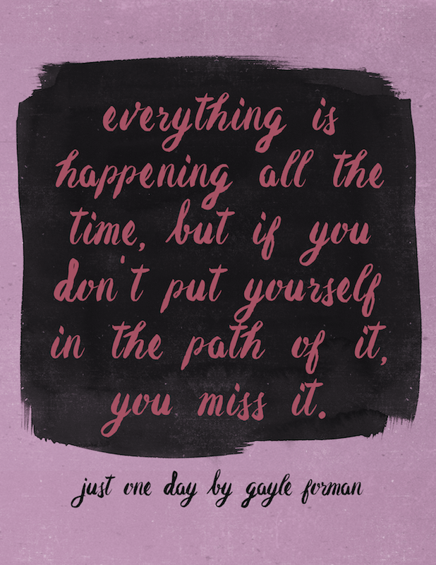 just one day by gayle forman quote - put yourself in the path