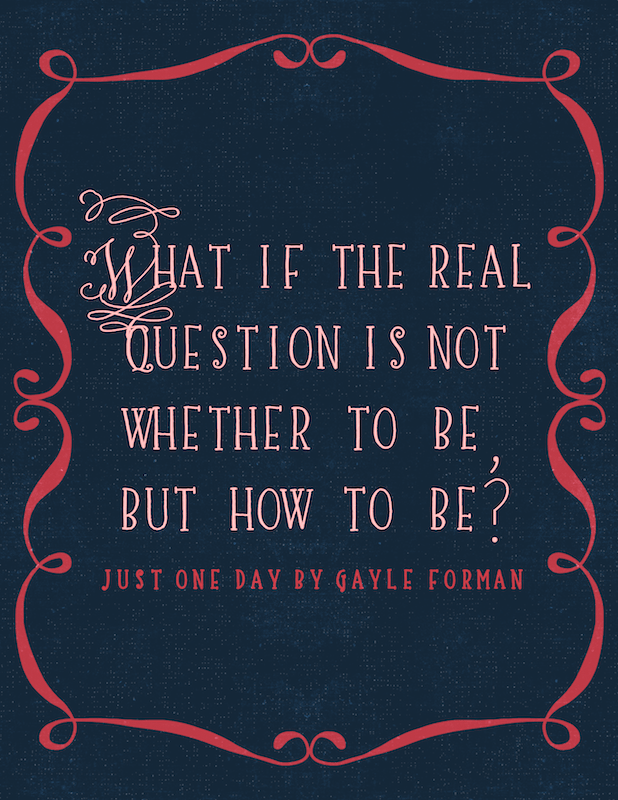 just one day by gayle forman quote - the real question is not whether to be