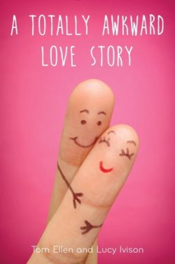 A Totally Awkward Love Story by Tom Ellen & Lucy Ivison