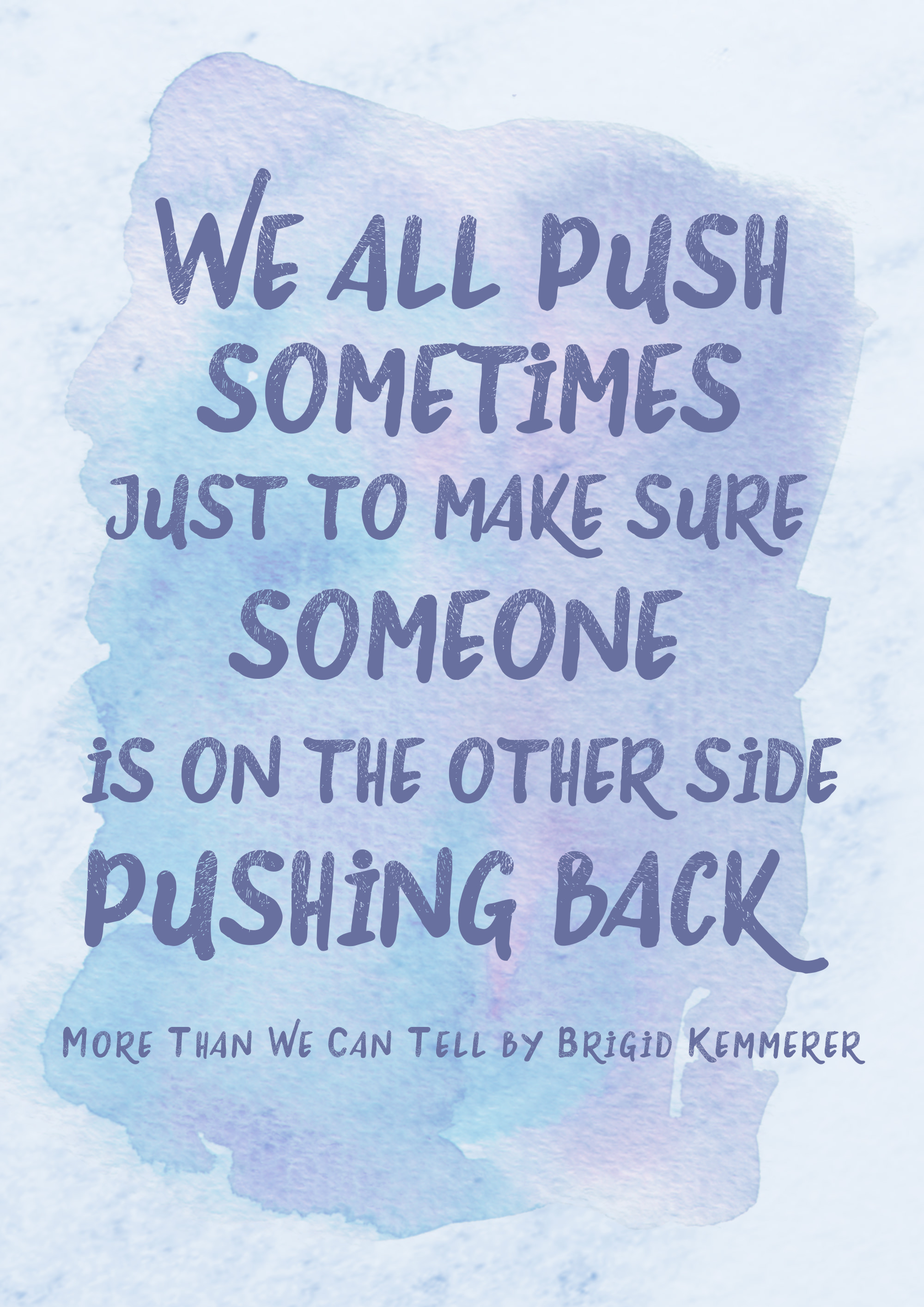 More Than We Can Tell by Brigid Kemmerer Quote Poster - We all push sometimes just to make sure someone is on the other side pushing back