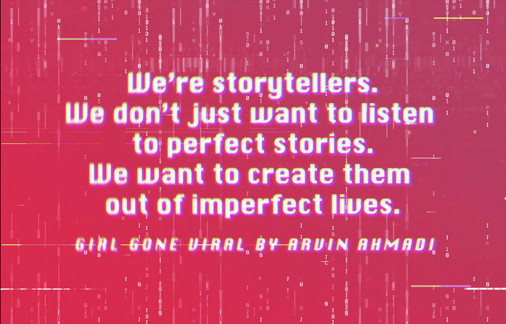 We're storytellers - Girl Gone Viral by Arvin Ahmadi